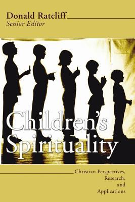 Children's Spirituality Christian Perspectives, Spirituality And Applications