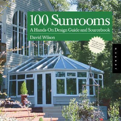 100 Sunrooms a hands on design guide and sourcebook Hands on Design Guide and Sourcebook