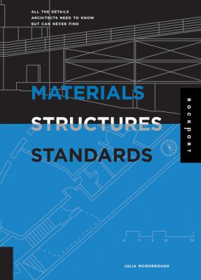 Materials, Structures, And Standards All The Details Architects Need To Know But Can Never Find