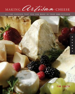 Making Artisan Cheese Fifty Fine Cheeses That You Can Make In Your Own Kitchen