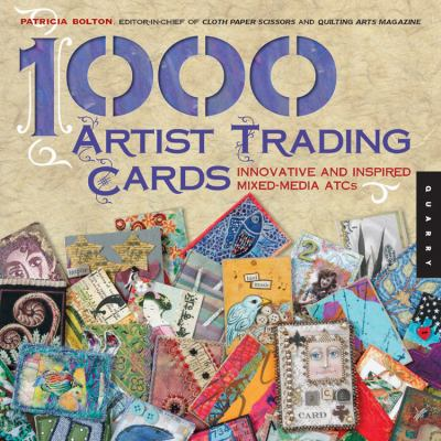 1,000 Artist Trading Cards Innovative And Inspired Mixed-Media Atcs