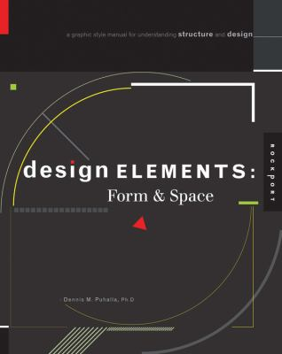 Design Elements : Form and Space - A Graphic Style Manual for Understanding Structure in Graphic Design
