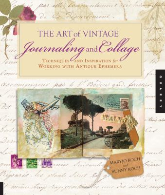The Art of Vintage Journaling and Collage: Techniques and Inspiration for Working with Antique Ephemera