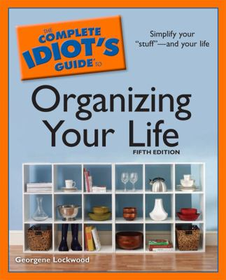 The Complete Idiot's Guide to Organizing Your Life, 5th Edition
