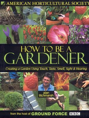 How to Be a Gardener Creating a Garden Using Touch, Taste, Smell, Sight & Hearing