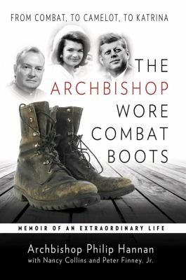 The Archbishop Wore Combat Boots: From Combat to Camelot to Katrina -- a memior of an extraordinary life