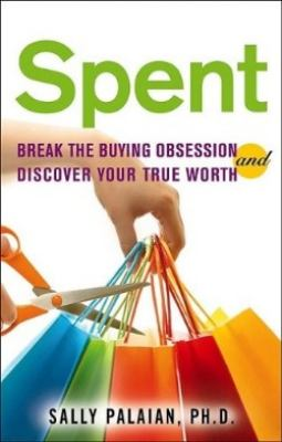 Spent: Break the Buying Obsession and Discover Your True Worth - Palaian, Sally pdf epub
