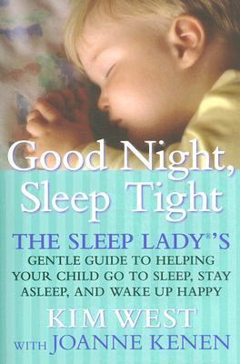 Good Night, Sleep Tight The Sleep Lady's Gentle Guide to Helping Your Child Go to Sleep , Stay Asleep, And Wake Up Happy