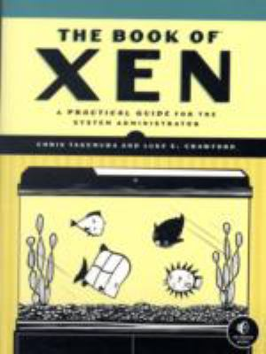 The Book of Xen: A Practical Guide for the System Administrator