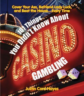 101 Things You Didn't Know About Casino Gambling Cover Your Ass, Befriend Lady Luck, And Beat the Houseevery Time!