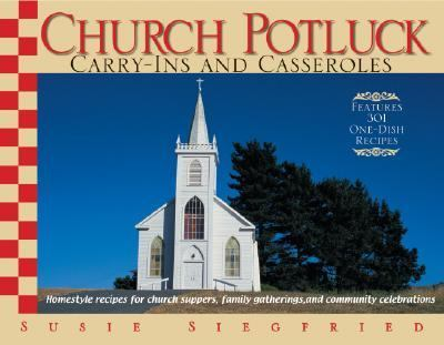 Church Potluck Carry-ins And Casseroles Homestyle Recipes for Church Suppers, Family Gatherings, And Community Celebrations