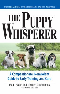 Puppy Whisperer A Compassionate, Non Violent Guide to Early Training and Care