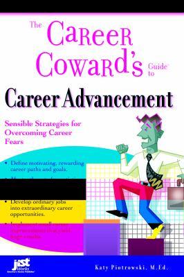 The Career Coward's Guide to Career Advancement: Sensible Strategies for Overcoming Career Fears - Piotrowski, Katy pdf epub