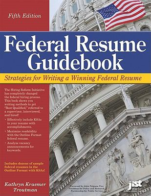 Federal Resume Guidebook: Strategies for Writing a Winning Federal Resume (Federal Resume Guidebook: Write a Winning Federal Resume to Get in)