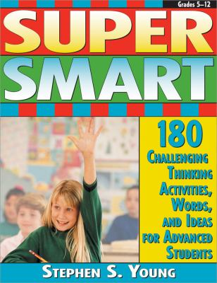 Super Smart 180 Challenging Thinking Activities, Words, And Ideas for Advanced Students