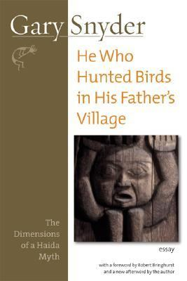 He Who Hunted Birds in His Father's Village The Dimensions of a Haida Myth,