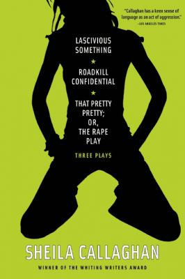 Lascivious Something/Roadkill Confidential/That Pretty Pretty; or, the Rape Play : Three Plays