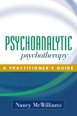 Psychoanalytic Psychotherapy A Practitioner's Guide