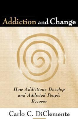 Addiction and Change: How Addictions Develop and Addicted People Recover (The Guilford Substance Abuse Series)