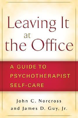 Leaving It at the Office A Guide to Psychotherapist Self-care