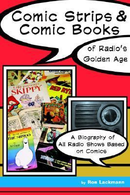 Comic Strips & Comic Books of Radio's Golden Age 1920s-1950s A biography of All Radio Shows Based on Comics