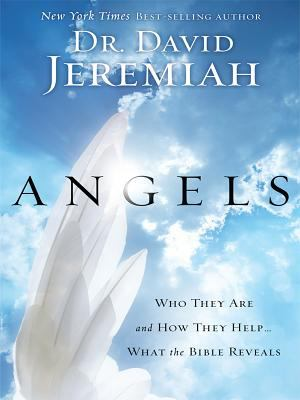 Angels: Who They Are and How They Help...What the Bible Reveals (Christian Large Print)