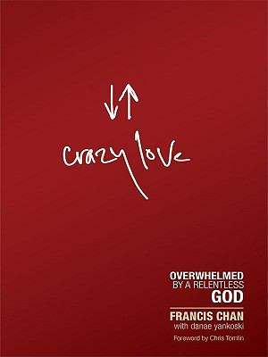 Crazy Love : Overwhelmed by a Relentless God