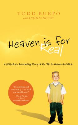 Heaven Is for Real : A Little Boy's Astounding Story of His Trip to Heaven and Back