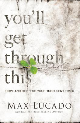 You'll Get Through This : Hope and Help for Your Turbulent Times