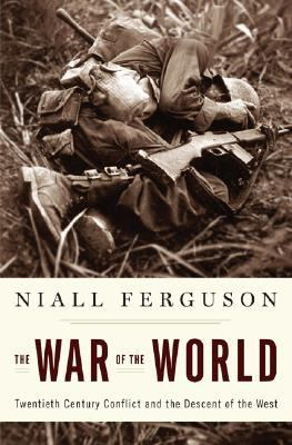 War of the World Twentieth-century Conflict And the Descent of the West