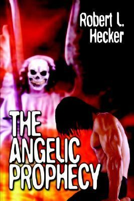 The Angelic Prophecy - Robert Hecker - Paperback