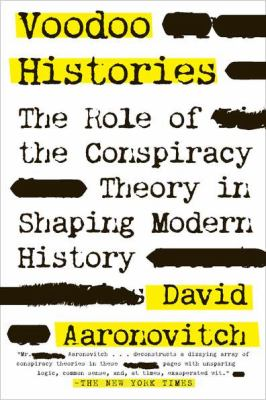 Voodoo Histories : The Role of the Conspiracy Theory in Shaping Modern History