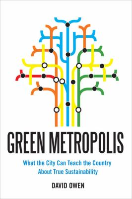 Green Metropolis: Why Living Smaller, Living Closer, and Driving Less are the Keys to Sustainability