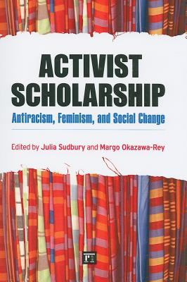 Activist Scholarship: Antiracism, Feminism, and Social Change (Transnational Feminist Studies)