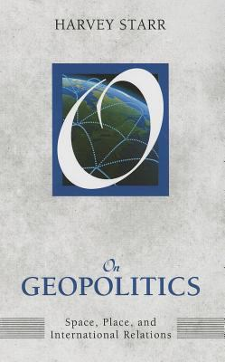 On Geopolitics : Space, Place, and International Relations