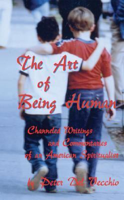 Art of Being Human Channeled Writings And Commentaries of an American Spiritualist