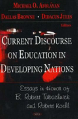 Current Discourse on Education in Developing Nations Essays in Honor of B. Robert Tabachnick And Robert Koehl