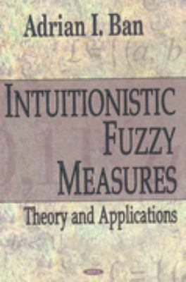 Intuitionistic Fuzzy Measures Theory And Applications