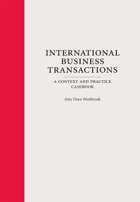International Business Transactions : A Context and Practice Casebook