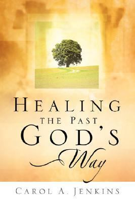Healing The Past God's Way