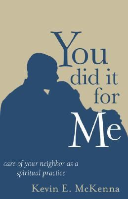 You Did It For Me Care Of Your Neighbor As A Spiritual Practice