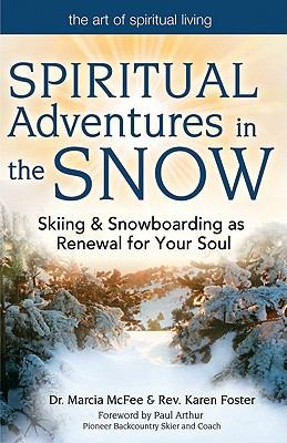 Spiritual Adventures in the Snow: Skiing & Snowboarding As Renewal for Your Soul (The Art of Spiritual Living)