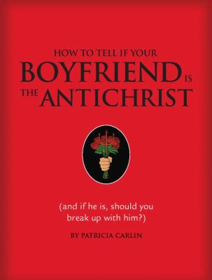 How to Tell If Your Boyfriend Is the Antichrist And If He Is, Should You Break Up With Him?