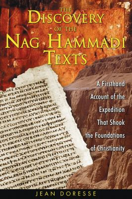 Discovery Of The Nag Hammadi Texts A Firsthand Account Of The Expedition That Shook The Foundations Of Christianity
