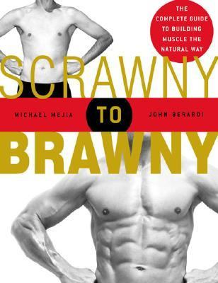 Scrawny To Brawny The Complete Guide To Building Muscle The Normal Way