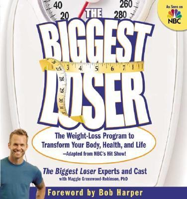 Biggest Loser The Weight-Loss Program to Transform Your Body, Health, And Life - Adapted from NBC's Hit Show!