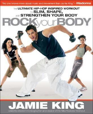 "Rock Your Body The Ultimate Hip Hop Inspired ""Dance As Sport"" Guide for Slimming, Shaping, and Strengthening Your Body"