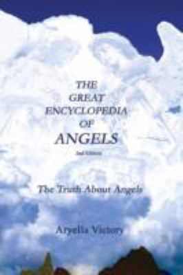 The Great Encyclopedia of Angels 2nd Edition: The Truth about Angels