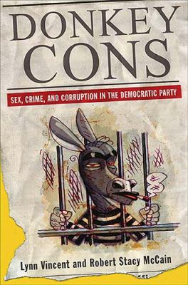 Donkey Cons Sex, Crime, And Corruption in the Democratic Party