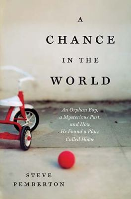 Chance in the World : An Orphan Boy, a Mysterious Past, and How He Found a Place Called Home
